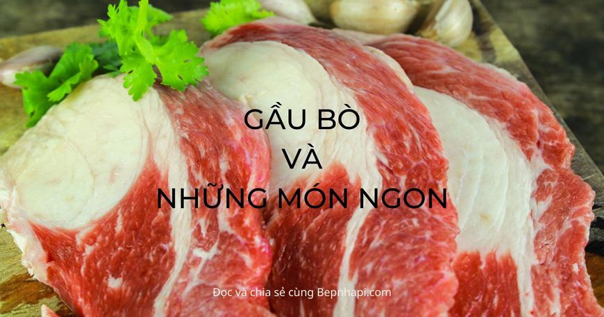 Gầu bò là gì? Gầu bò làm món gì ngon?